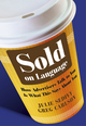 Sold on Language: How Advertisers Talk to You and What This Says About You  (0470683090) cover image