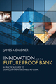 Innovation and the Future Proof Bank: A Practical Guide to Doing Different Business-as-Usual (0470714190) cover image