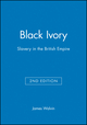 Black Ivory: Slavery in the British Empire, 2nd Edition (0631229590) cover image