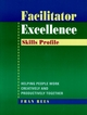 Facilitator Excellence: Helping People Work Creatively and Productively Together, Skills Profile (0787938890) cover image