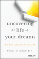 Uncovering the Life of Your Dreams: An Enlightening Story  (1119469090) cover image