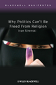 Why Politics Can't Be Freed From Religion (1405176490) cover image
