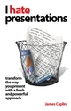 I Hate Presentations: Transform the way you present with a fresh and powerful approach (1841128090) cover image