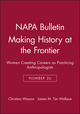NAPA Bulletin, Number 26, Making History at the Frontier: Women Creating Careers as Practicing Anthropologists (1931303290) cover image