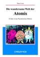 Die wundersame Welt der Atomis: 10 Jahre in den Physikalischen Blättern (3527403590) cover image