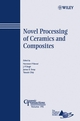 Novel Processing of Ceramics and Composites: Ceramic Transactions, Volume 195 (0470083891) cover image