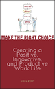 Make the Right Choice: Creating a Positive, Innovative and Productive Work Life (0470099291) cover image
