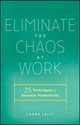 Eliminate the Chaos at Work: 25 Techniques to Increase Productivity (0470878991) cover image