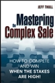 Mastering the Complex Sale: How to Compete and Win When the Stakes are High! (0471448591) cover image