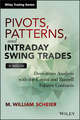 Pivots, Patterns, and Intraday Swing Trades: Derivatives Analysis with the E-mini and Russell Futures Contracts, + Website (1118775791) cover image