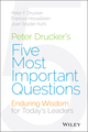 Peter Drucker's Five Most Important Questions: Enduring Wisdom for Today's Leaders (1118979591) cover image