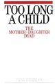 Too Long a Child: The Mother-Daughter Dyad (1861561091) cover image