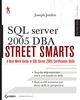 SQL Server 2005 DBA Street Smarts: A Real World Guide to SQL Server 2005 Certification Skills (0470083492) cover image