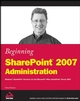 Beginning SharePoint 2007 Administration: Windows SharePoint Services 3.0 and Microsoft Office SharePoint Server 2007 (0470125292) cover image
