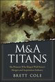 M&A Titans: The Pioneers Who Shaped Wall Street's Mergers and Acquisitions Industry (0470126892) cover image