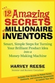The 12 Amazing Secrets of Millionaire Inventors: Smart, Simple Steps for Turning Your Brilliant Product Idea into a Money-Making Machine  (0470135492) cover image