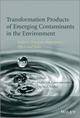 Transformation Products of Emerging Contaminants in the Environment: Analysis, Processes, Occurrence, Effects and Risks (1118339592) cover image