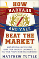 How Harvard and Yale Beat the Market: What Individual Investors Can Learn From the Investment Strategies of the Most Successful University Endowments (1118929292) cover image