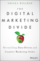 The Digital Marketing Divide: Reconciling Data-Driven and Creative Marketing Styles (1119023092) cover image