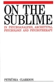On the Sublime in Psychoanalysis, Archetypal Psychology and Psychotherapy (1861560192) cover image