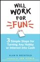 Will Work for Fun: Three Simple Steps for Turning Any Hobby or Interest Into Cash (0470231793) cover image