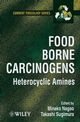 Food Borne Carcinogens: Heterocyclic Amines (0471983993) cover image