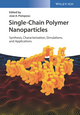 Single-Chain Polymer Nanoparticles: Synthesis, Characterization, Simulations, and Applications (3527806393) cover image
