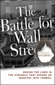 The Battle for Wall Street: Behind the Lines in the Struggle that Pushed an Industry into Turmoil (0470222794) cover image