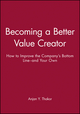 Becoming a Better Value Creator: How to Improve the Company's Bottom Line--and Your Own (0470462094) cover image