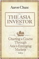 The Asia Investor: Charting a Course Through Asia's Emerging Markets (0470825294) cover image