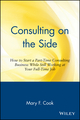 Consulting on the Side: How to Start a Part-Time Consulting Business While Still Working at Your Full-Time Job (0471120294) cover image
