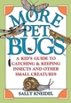 More Pet Bugs: A Kid's Guide to Catching and Keeping Insects and Other Small Creatures (0471254894) cover image
