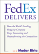 FedEx Delivers: How the World's Leading Shipping Company Keeps Innovating and Outperforming the Competition  (0471715794) cover image