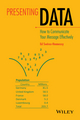Presenting Data: How to Communicate Your Message Effectively (1118489594) cover image