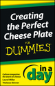 Creating the Perfect Cheese Plate In a Day For Dummies (1118538994) cover image