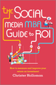 The Social Media MBA Guide to ROI: How to Measure and Improve Your Return on Investment (1118844394) cover image