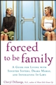 Forced to Be Family: A Guide for Living with Sinister Sisters, Drama Mamas, and Infuriating In-Laws (0470049995) cover image