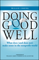 Doing Good Well: What Does (and Does Not) Make Sense in the Nonprofit World (0470823895) cover image