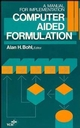 Computer Aided Formulation: A Manual for Implementation (0471187895) cover image