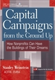 Capital Campaigns from the Ground Up: How Nonprofits Can Have the Buildings of Their Dreams (0471220795) cover image