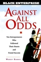 Against All Odds: Ten Entrepreneurs Who Followed Their Hearts and Found Success (0471436895) cover image