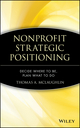 Nonprofit Strategic Positioning: Decide Where to Be, Plan What to Do (0471717495) cover image