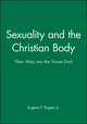 Sexuality and the Christian Body: Their Way into the Triune God (0631210695) cover image