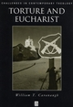 Torture and Eucharist: Theology, Politics, and the Body of Christ (0631211195) cover image