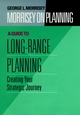 Morrisey on Planning, A Guide to Long-Range Planning : Creating Your Strategic Journey (0787901695) cover image