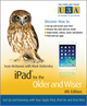 iPad for the Older and Wiser: Get Up and Running with Your Apple iPad, iPad Air and iPad Mini, 4th Edition (1118833295) cover image