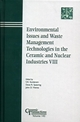 Environmental Issues and Waste Management Technologies in the Ceramic and Nuclear Industries VIII: Proceedings of the symposium held at the 104th Annual Meeting of The American Ceramic Society, April 28-May1, 2002 in Missouri, Ceramic Transactions, Volume 143 (1574981595) cover image