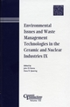 Environmental Issues and Waste Management Technologies in the Ceramic and Nuclear Industries IX: Proceedings of the symposium held at the 105th Annual Meeting of The American Ceramic Society, April 27-30, in Nashville, Tennessee, Ceramic Transactions, Volume 155 (1574982095) cover image