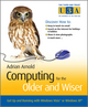 Computing for the Older and Wiser: Get Up and Running On Your Home PC (0470770996) cover image