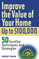 Improve the Value of Your Home Up to $100,000 : 50 Surefire Techniques and Strategies  (0471226696) cover image